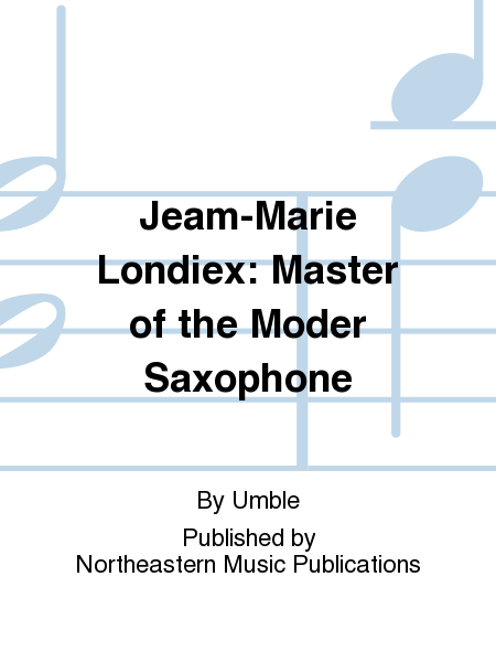 Jeam-Marie Londiex: Master of the Moder Saxophone