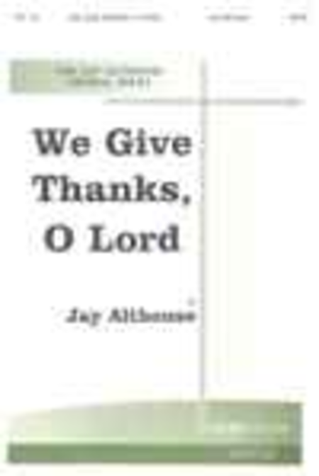 We Give Thanks, O Lord