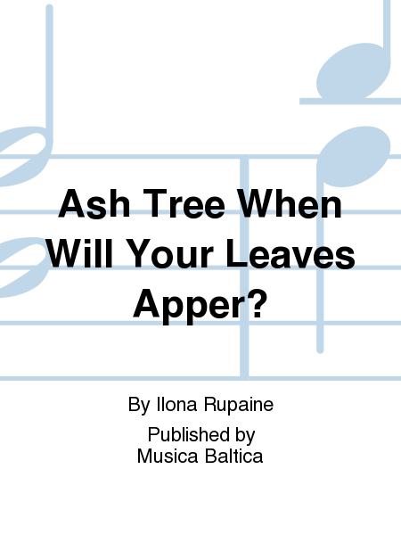 Ash Tree When Will Your Leaves Appear?