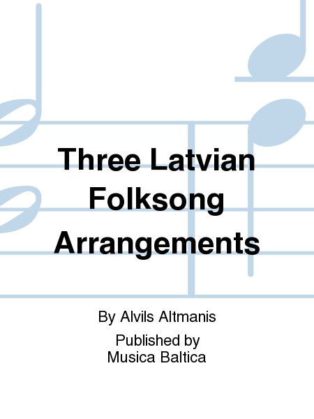 Three Latvian Folksong Arrangements