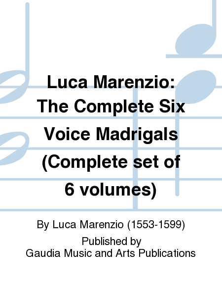 Luca Marenzio: The Complete Six Voice Madrigals (Complete set of 6 volumes)