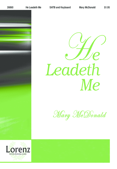 he leadeth me He leadeth me, o blessed thought o words with heav'nly comfort fraught whate'er i do, where'er i be still 'tis god's hand that leadeth me.