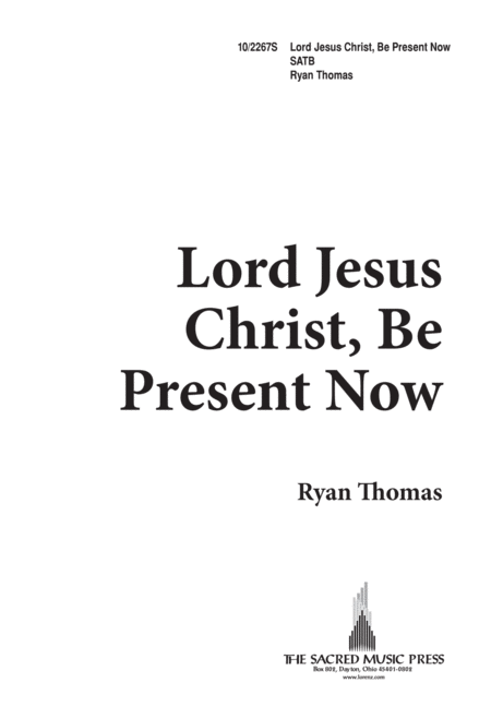 Lord Jesus Christ, Be Present Now