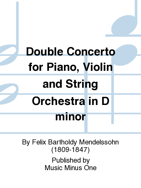 Mendelssohn - Double Concerto for Piano, Violin and String Orchestra in D Minor