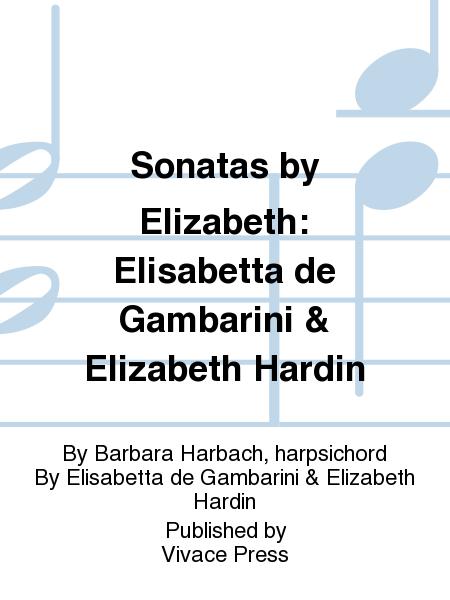 Sonatas by Elizabeth: Elisabetta de Gambarini & Elizabeth Hardin