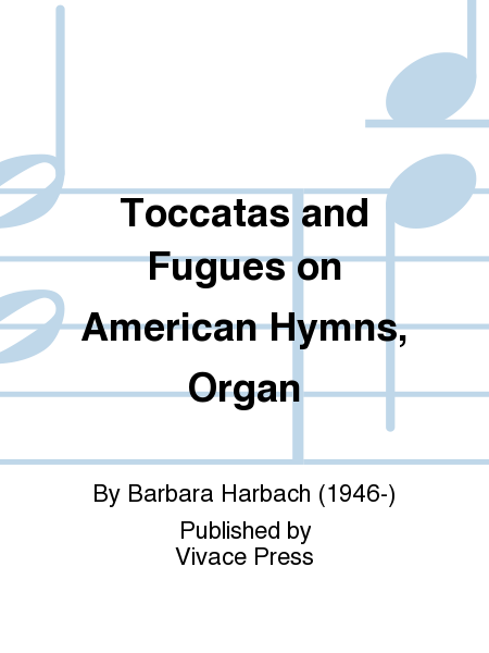 Toccatas and Fugues on American Hymns, Organ