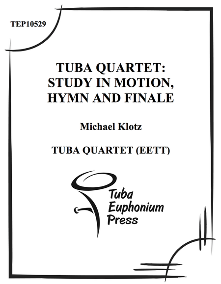 Tuba Quartet: Study in Motions, Hymn, and Finale