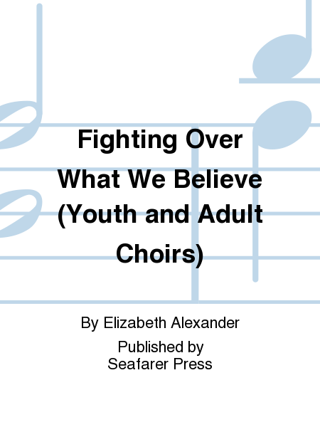 Fighting Over What We Believe (Youth and Adult Choirs)