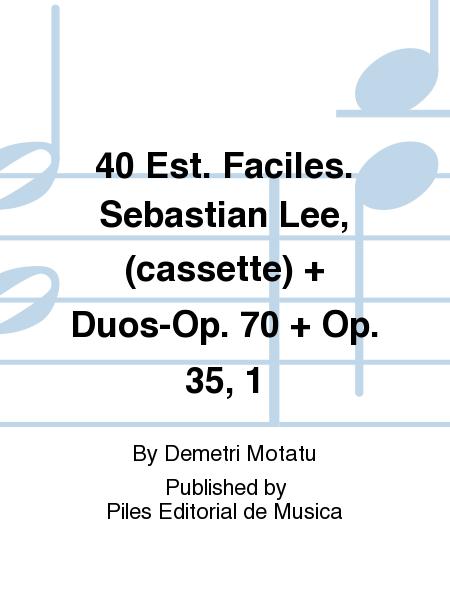 40 Est. Faciles. Sebastian Lee, (cassette) + Duos-Op. 70 + Op. 35, 1