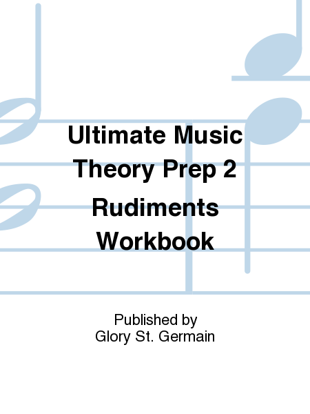 Ultimate Music Theory Prep 2 Rudiments Workbook