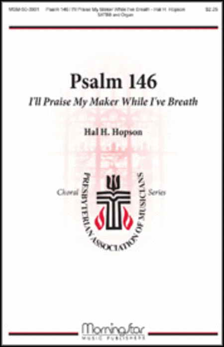 Psalm 146: I'll Praise My Maker While I've Breath