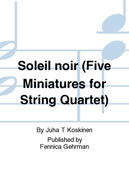 Soleil noir (Five Miniatures for String Quartet)