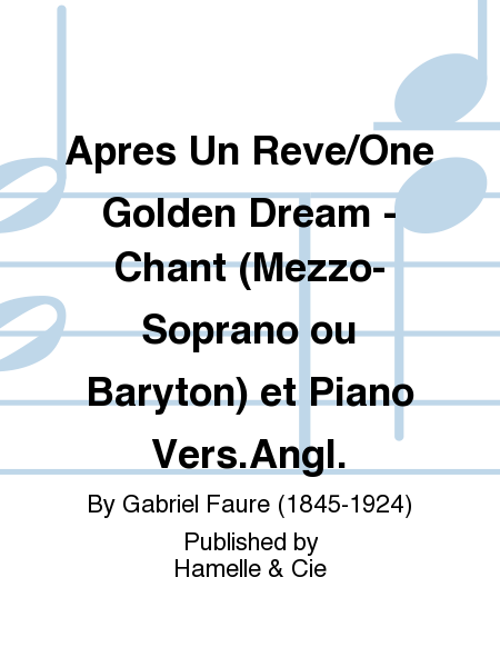 Apres Un Reve/One Golden Dream - Chant (Mezzo-Soprano ou Baryton) et Piano Vers.Angl.