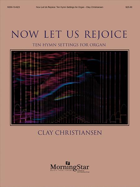 Now Let Us Rejoice: Ten Hymn Settings for Organ