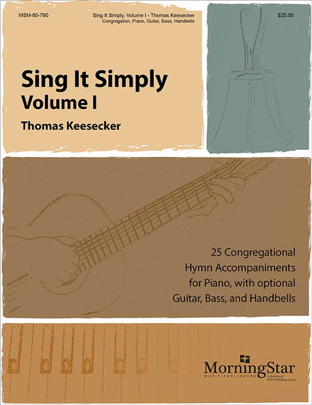 Sing It Simply (25 Congregational Hymn Accompaniments for Piano, with opt. Guitar, Bass, and Handbells)