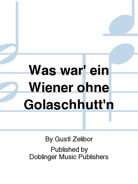 Was war' ein Wiener ohne Golaschhutt'n