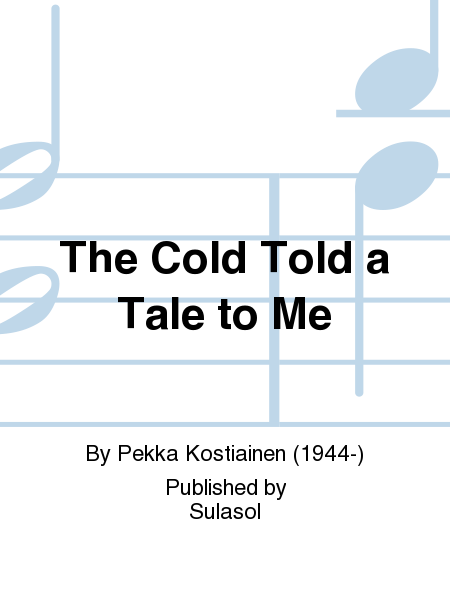 The Cold Told a Tale to Me