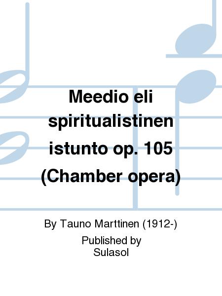 Meedio eli spiritualistinen istunto op. 105 (Chamber opera)