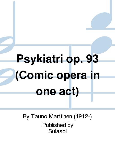 Psykiatri op. 93 (Comic opera in one act)