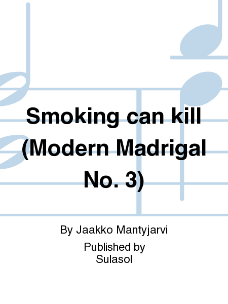 Smoking can kill (Modern Madrigal No. 3)