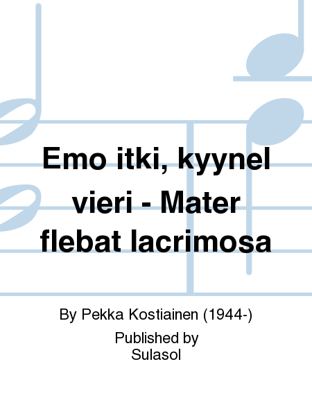 Emo itki, kyynel vieri - Mater flebat lacrimosa