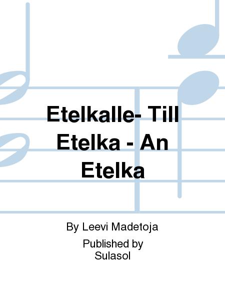 Etelkalle- Till Etelka - An Etelka