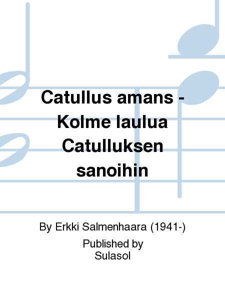 Catullus amans - Kolme laulua Catulluksen sanoihin