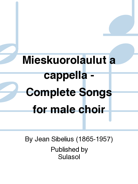 Mieskuorolaulut a cappella - Complete Songs for male choir
