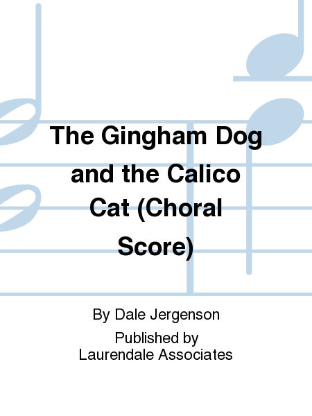 The Gingham Dog and the Calico Cat (Choral Score)