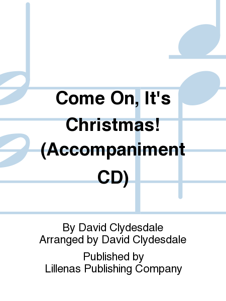 Come On, It's Christmas! (Accompaniment CD)
