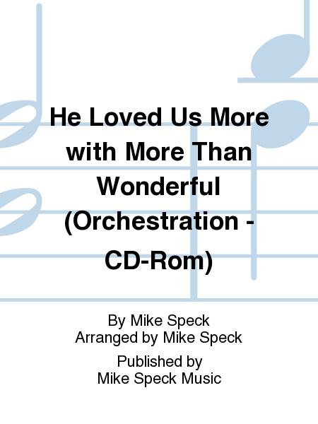 He Loved Us More with More Than Wonderful (Orchestration - CD-Rom)