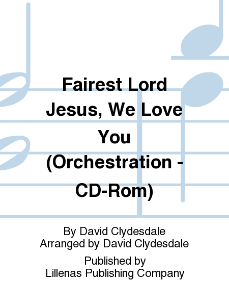 Fairest Lord Jesus, We Love You (Orchestration - CD-Rom)
