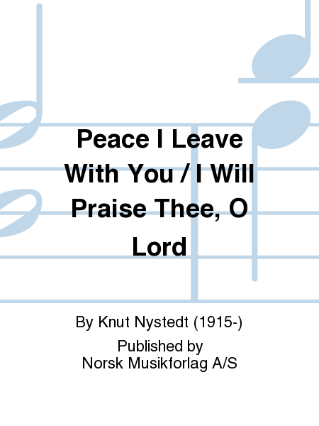 Peace I Leave With You / I Will Praise Thee, O Lord