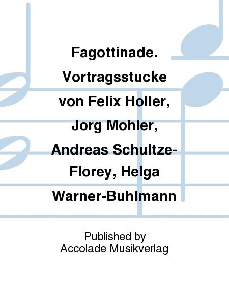 Fagottinade. Vortragsstucke von Felix Holler, Jorg Mohler, Andreas Schultze-Florey, Helga Warner-Buhlmann
