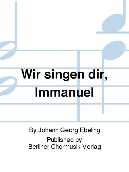Wir singen dir, Immanuel