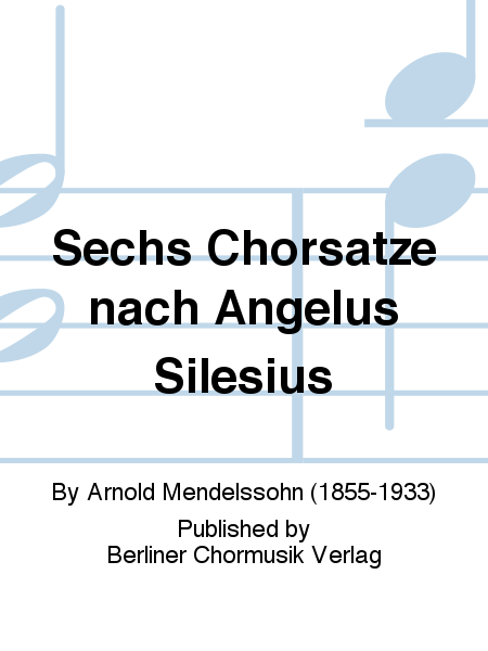 Sechs Chorsatze nach Angelus Silesius