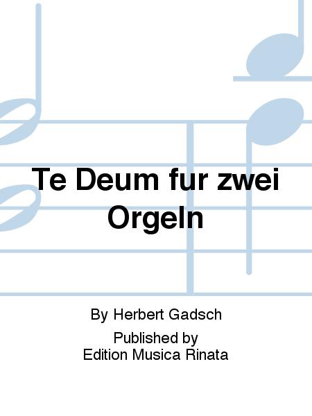 Te Deum fur zwei Orgeln