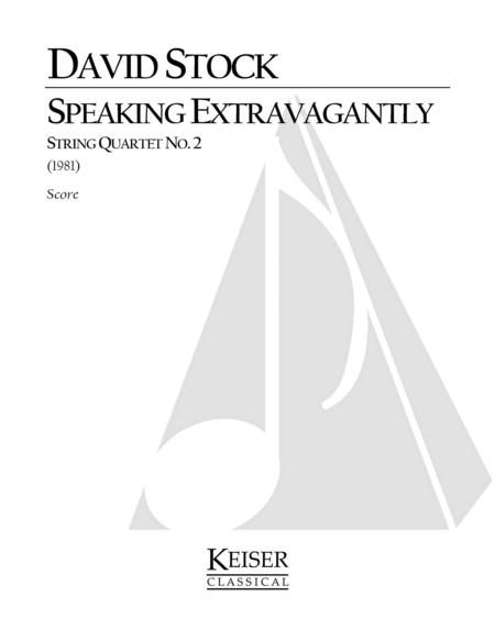 Speaking Extravagantly: String Quartet No. 2