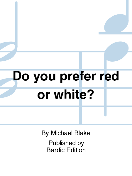 Do you prefer red or white?