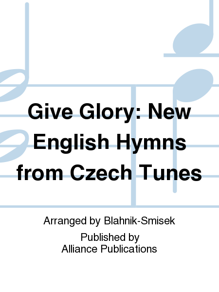 Give Glory: New English Hymns from Czech Tunes