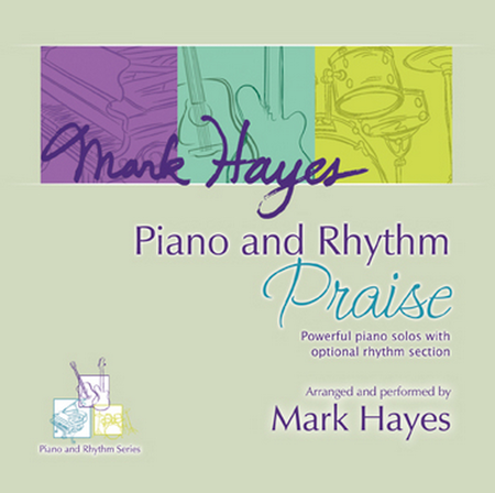 Mark Hayes: Piano and Rhythm Praise - Performance CD