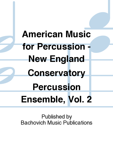 American Music for Percussion - New England Conservatory Percussion Ensemble, Vol. 2