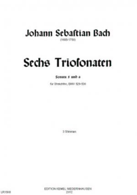 Sechs Triosonaten : Ausgabe A : fur drei Instrumente (Violine, Viola, Violoncello) : Sonata 5 und 6, BWV 529-530