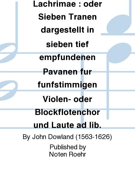 Lachrimae : oder Sieben Tranen dargestellt in sieben tief empfundenen Pavanen fur funfstimmigen Violen- oder Blockflotenchor und Laute ad lib.