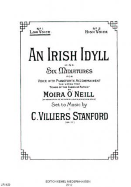 An Irish idyll in six miniatures : for low voice with pianoforte accompaniment, op. 77