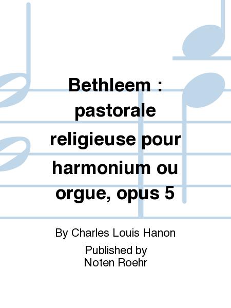 Bethleem : pastorale religieuse pour harmonium ou orgue, opus 5