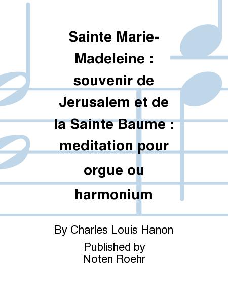 Sainte Marie-Madeleine : souvenir de Jerusalem et de la Sainte Baume : meditation pour orgue ou harmonium