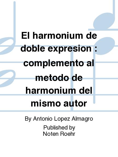 El harmonium de doble expresion : complemento al metodo de harmonium del mismo autor