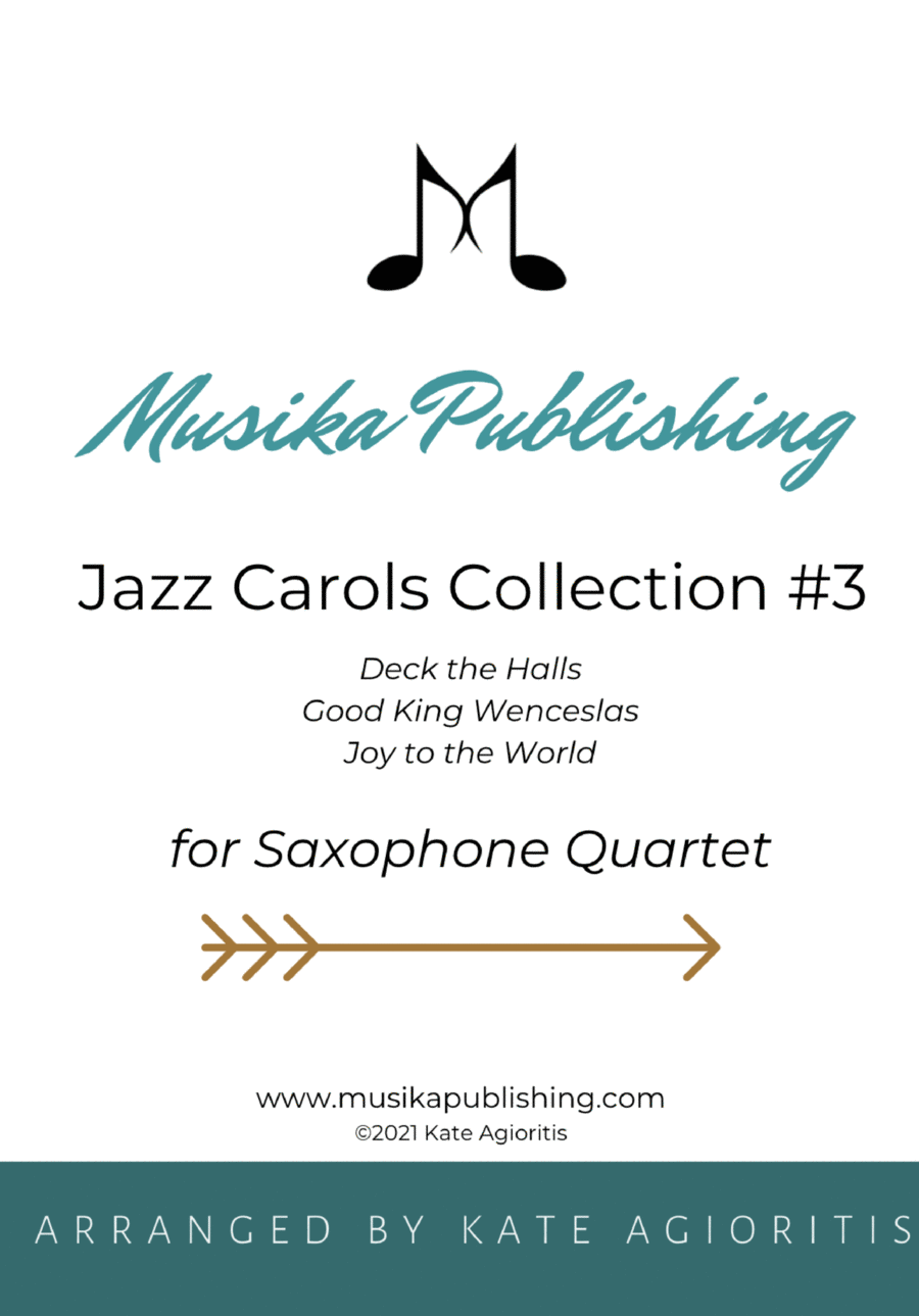Jazz Carols Collection for Saxophone Quartet - Set Three: Deck the Halls; Good King Wenceslas and Joy to the World.
