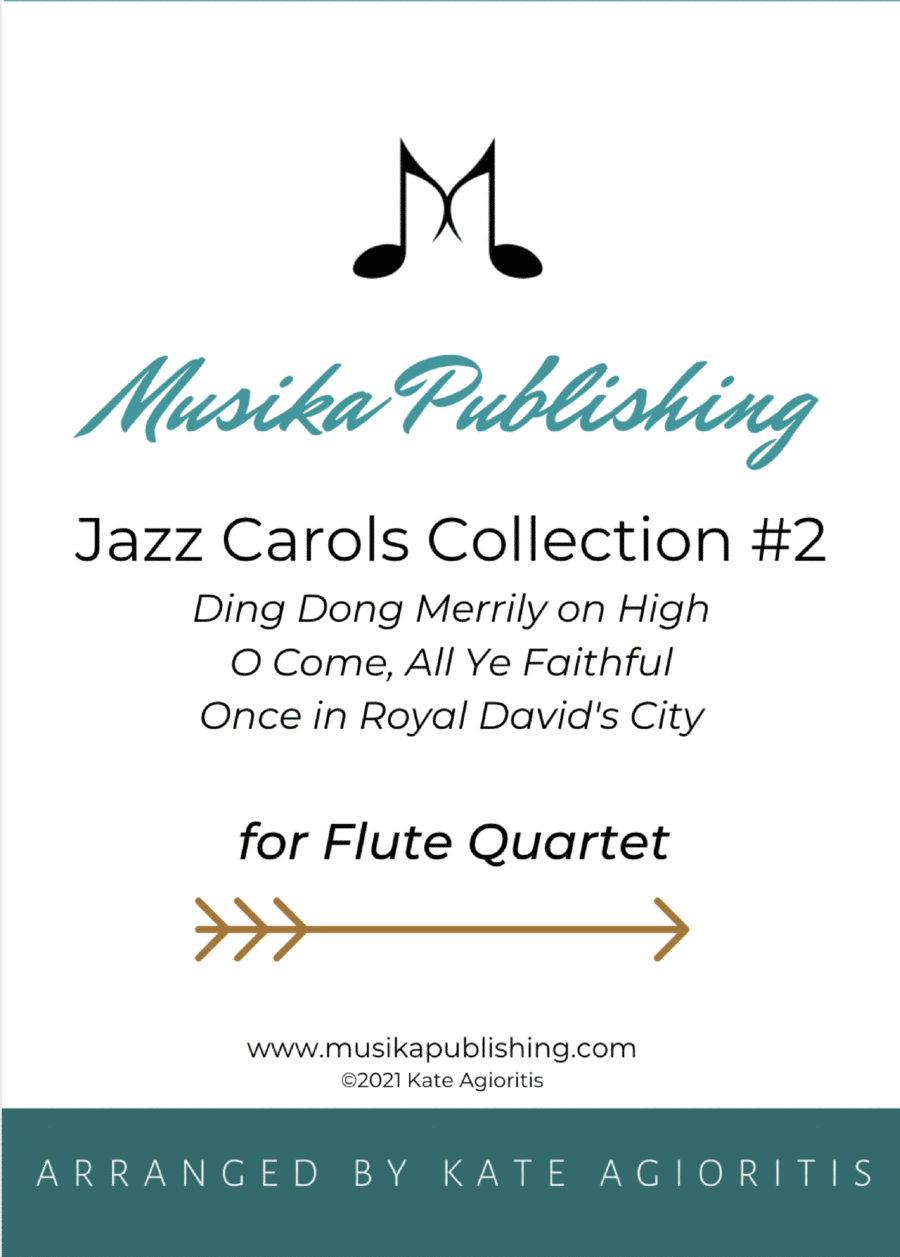 Jazz Carols Collection for Flute Quartet - Set Two: Ding Dong Merrily on High; O Come All Ye Faithful and Once in Royal David's City.